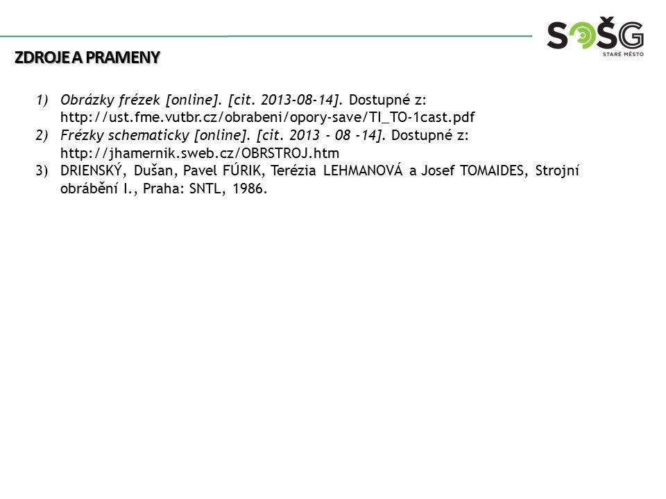 Zdroje a prameny Obrázky frézek [online]. [cit. 2013-08-14]. Dostupné z: http://ust.fme.vutbr.cz/obrabeni/opory-save/TI_TO-1cast.pdf.